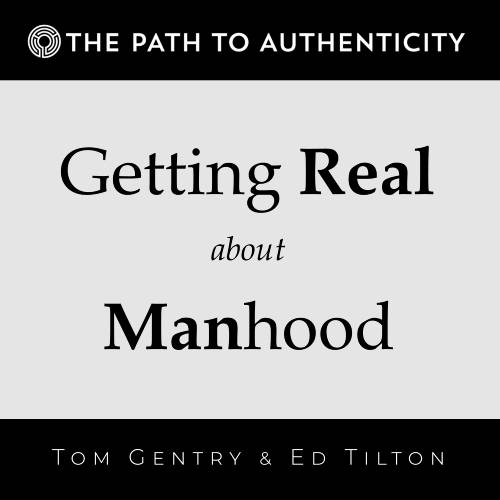 The Path to Authenticity Getting Real About Manhood