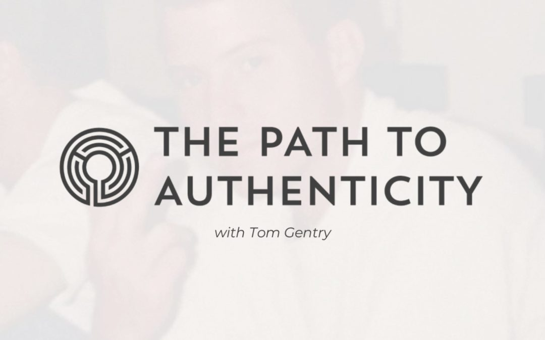 Moments of Clarity with Tom Gentry - The Path to Authenticity