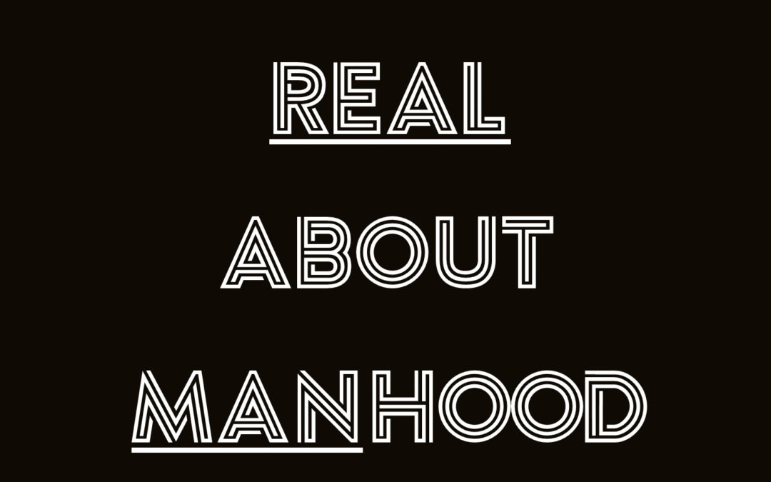 Getting Real About Manhood The Path to Authenticity