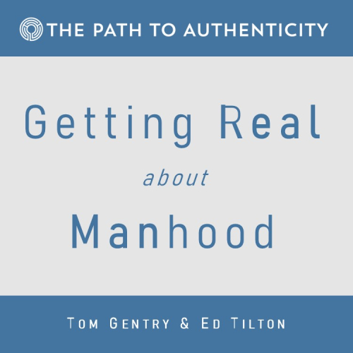 Getting Real About Manhood - The Path to Authenticity
