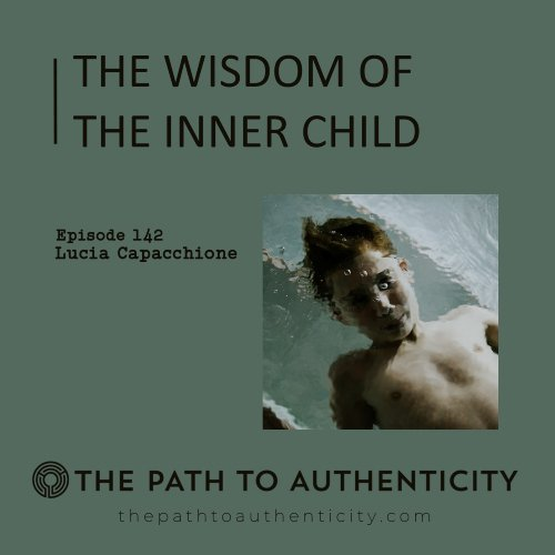 Inner Child Expert Dr. Lucia Capacchione - The Path to Authenticity